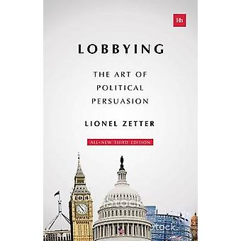Lobbying - The Art of Political Persuasion (3rd Revised edition) by Li