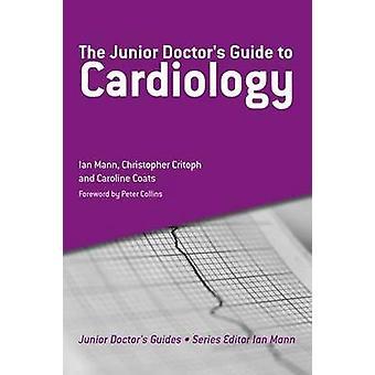 Der Junior Doctor Leitfaden für Kardiologie von Ian Mann - Christopher Cri