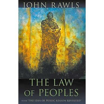The Law of Peoples - With  -The Idea of Public Reason Revisited - by Joh