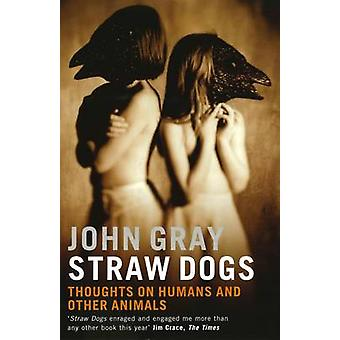 Straw Dogs - Thoughts on Humans and Other Animals (New edition) by Joh