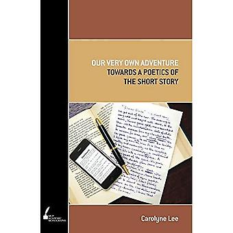 Our Very Own Adventure: Towards the Poetics of the Short Story (Academic Monograph)