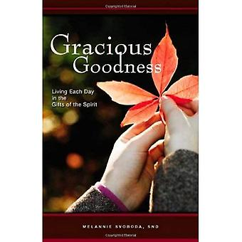 Gracious Goodness: Living Each Day in the Gifts of the Spirit