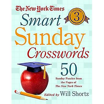 The New York Times Smart Sunday Crosswords, Volume 3: 50 Sunday Puzzles from the Pages of the New York Times