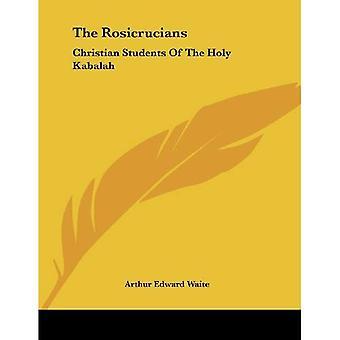 The Rosicrucians: Christian Students of the Holy Kabalah