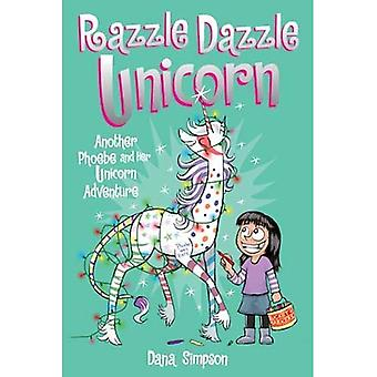 Razzle Dazzle Unicorn (Phoebe och hennes Unicorn serien bok 4): en annan Phoebe och hennes Unicorn äventyr - Phoebe och hennes Unicorn 4