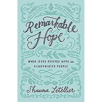 Remarkable Hope: When Jesus� Revived Hope in Disappointed People