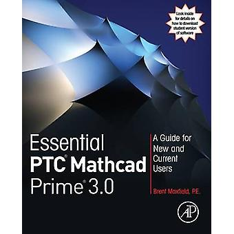 Essential Ptcr MathCAD Primer 3.0 A Guide for New and Current Users by Maxfield & Brent