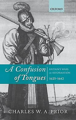 A Confusion of Tongues Britains Wars of Reformation 16251642 by Prior & Charles W. a.