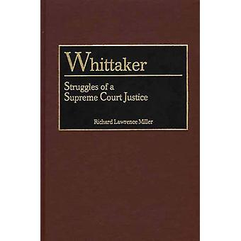 Whittaker Struggles of a Supreme Court Justice by Miller & Richard Lawrence