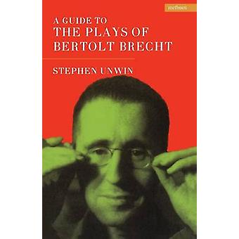 A Guide To The Plays Of Bertolt Brecht by Unwin & Stephen
