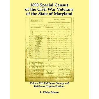 1890 recensement spécial des vétérans de la guerre civile de l'état du comté de Baltimore Maryland Volume VII et les Institutions de la ville de Baltimore par Moore & L Tilden