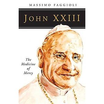 John XXIII The Medicine of Mercy by Faggioli & Massimo
