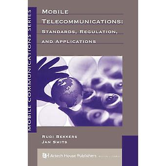Mobile Telecommunications  Standards Regulation and Applications by Bekkers & Rudi
