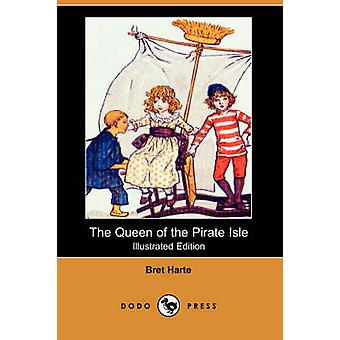 The Queen of the Pirate Isle Illustrated Edition Dodo Press by Harte & Bret