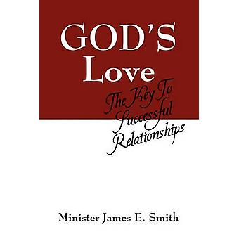 Gods Love The Key to Successful Relationships by Smith & Minister James E.