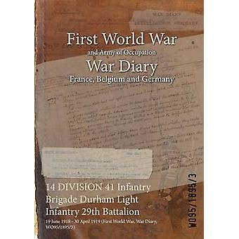 14 DIVISION 41 Infantry Brigade Durham Light Infantry 29th Battalion  19 June 1918  30 April 1919 First World War War Diary WO9518953 by WO9518953