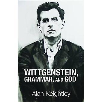 Wittgenstein Grammar and God by Keightley & Alan
