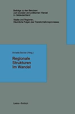 Regionale Strukturen im Wandel by Becker & Annette