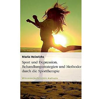 Sport und Depression. Behandlungsstrategien und Methoden durch die Sporttherapie by Heinrichs & Mario