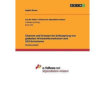 Chancen und Grenzen der Entkopplung von globalem Wirtschaftswachstum und CO2Emissionen di Braun & Sophia