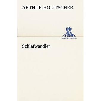 Schlafwandler par Holitscher & Arthur