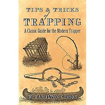 Tips and Tricks of Trapping - A Classic Guide for the Modern Trapper b
