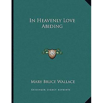 In Heavenly Love Abiding by Mary Bruce Wallace - 9781163069370 Book