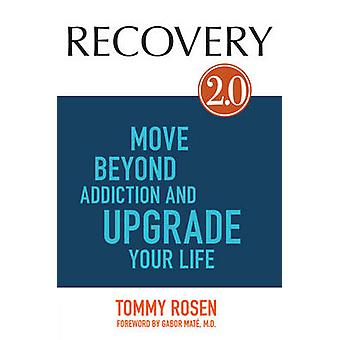 Recovery 2.0 - Move Beyond Addiction and Upgrade Your Life by Tommy Ro