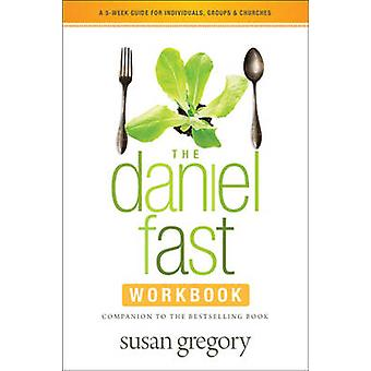 The Daniel Fast Workbook - A 5-Week Guide for Individuals - Groups & C