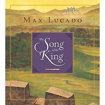 The Song of the King (New redesigned edition) by Max Lucado - Chuck G