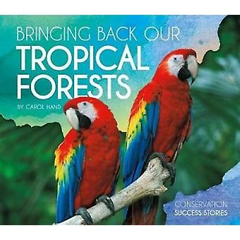 Bringing Back Our Tropical Forests by Carol Hand - 9781532113161 Book