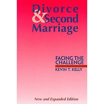 Divorce and Second Marriage - Facing the Challenge by Kevin T. Kelly -
