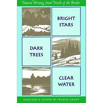 Bright Stars - Dark Trees - Clear Water - Nature Writings from North o
