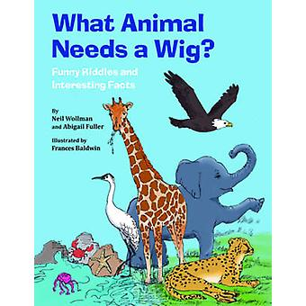 What Animal Needs a Wig? by Neil Wollman - Francis Baldwin - 97815957