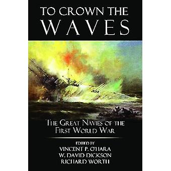 To Crown the Waves - the Great Navies of the First World War by Vincen