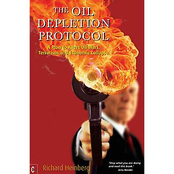 The Oil Depletion Protocol - A Plan to Avert Oil Wars - Terrorism and