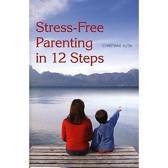 Stress-free Parenting in 12 Steps (Paperback) by Kutik Christiane