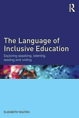 The Language of Inclusive Education  Exploring speaking listening reading and writing by Walton & Elizabeth