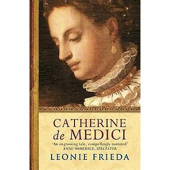 Catherine De Medici - A Biography by Leonie Frieda - 9780753820391 Book