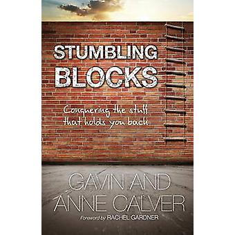 Stumbling Blocks - Conquering the Stuff That Holds You Back by Gavin C