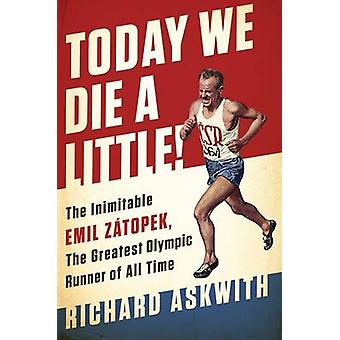 Today We Die a Little! - The Inimitable Emil Zatopek - the Greatest Ol