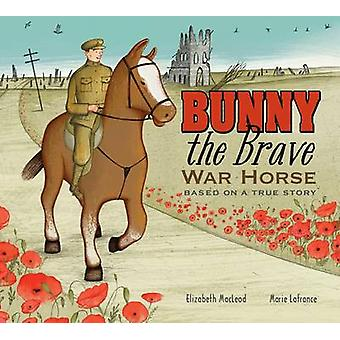 Bunny the Brave War Horse by Elizabeth Macleod - 9781771380249 Book
