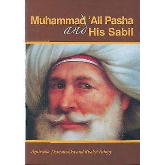Muhammad Ali Pacha et ses Sabil par Agnieszka Dobrowolska - Khaled Fa
