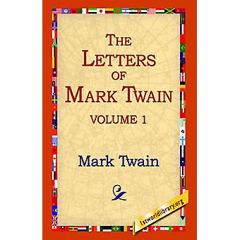 The Letters of Mark Twain Vol.1 by Twain & Mark