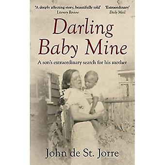 Darling Baby Mine: A Son's� Extraordinary Search for His Mother