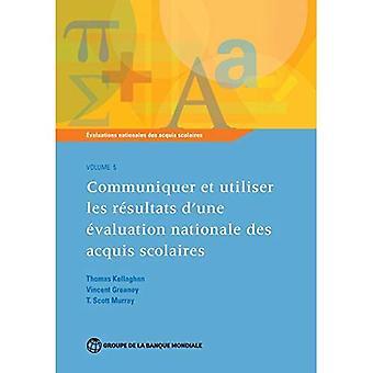 o les évaluations nationales des acquis scolaires, Volume 5: Communiquer et valorisation de d'une uti les rsultats...
