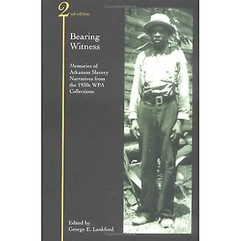 Bearing Witness: Memories of Arkansas Slavery Narrarives From the 1930s WPA Collection