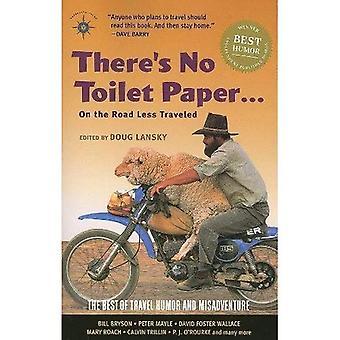 Det finns inget toalettpapper på vägen mindre reste: bäst av resor Humor och våda (Travelers' Tales guider)