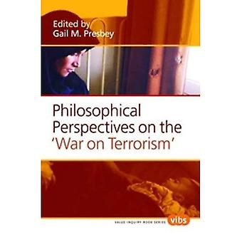 Philosophical Perspectives on the War on Terrorism. (Value Inquiry Book Series / Philosophy of Peace)