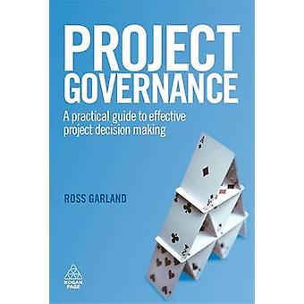 Project Governance - A Practical Guide to Effective Project Decision M